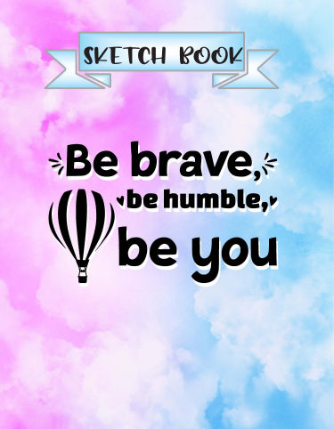 Be Brave Be Humble Sketch Book